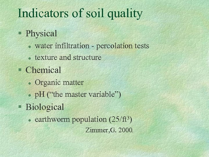 Indicators of soil quality § Physical l l water infiltration - percolation tests texture