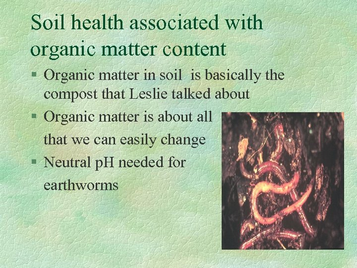 Soil health associated with organic matter content § Organic matter in soil is basically