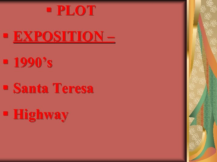 § PLOT § EXPOSITION – § 1990's § Santa Teresa § Highway