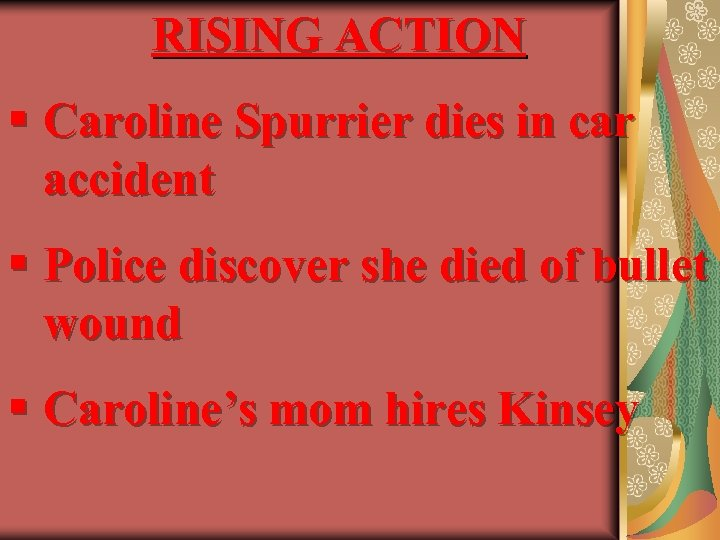 RISING ACTION § Caroline Spurrier dies in car accident § Police discover she died