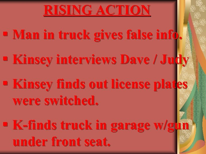 RISING ACTION § Man in truck gives false info. § Kinsey interviews Dave /