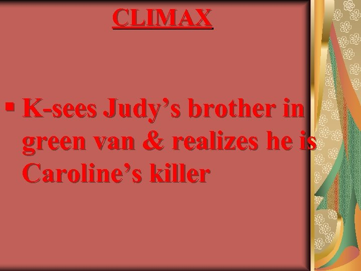 CLIMAX § K-sees Judy's brother in green van & realizes he is Caroline's killer