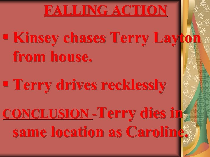 FALLING ACTION § Kinsey chases Terry Layton from house. § Terry drives recklessly CONCLUSION