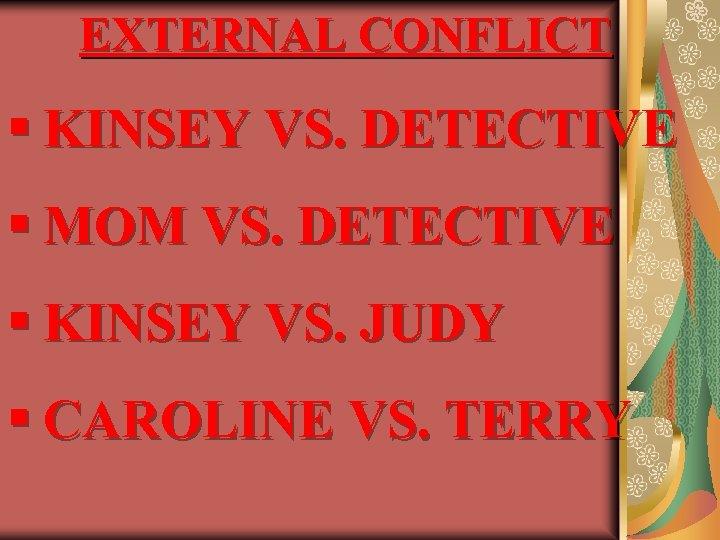 EXTERNAL CONFLICT § KINSEY VS. DETECTIVE § MOM VS. DETECTIVE § KINSEY VS. JUDY