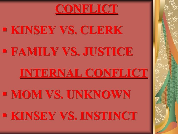CONFLICT § KINSEY VS. CLERK § FAMILY VS. JUSTICE INTERNAL CONFLICT § MOM VS.
