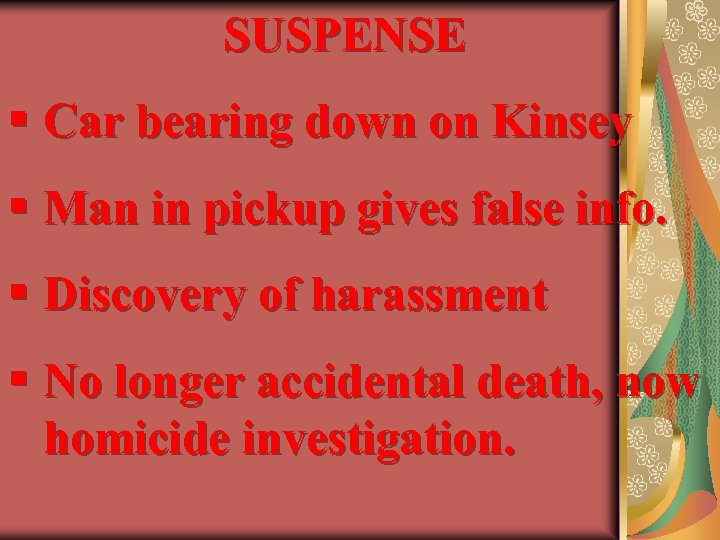 SUSPENSE § Car bearing down on Kinsey § Man in pickup gives false info.