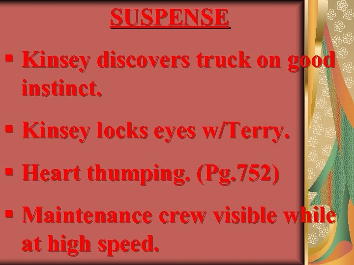 SUSPENSE § Kinsey discovers truck on good instinct. § Kinsey locks eyes w/Terry. §