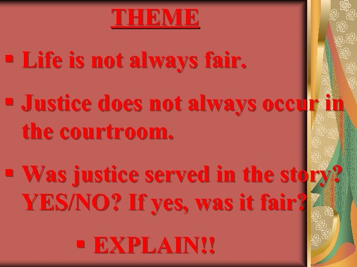 THEME § Life is not always fair. § Justice does not always occur in