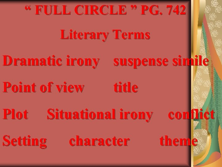 """ FULL CIRCLE "" PG. 742 Literary Terms Dramatic irony suspense simile Point of"