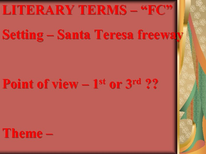 "LITERARY TERMS – ""FC"" Setting – Santa Teresa freeway Point of view – Theme"