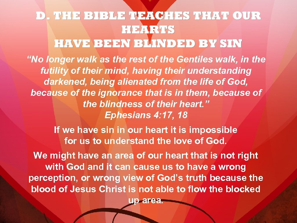 "D. THE BIBLE TEACHES THAT OUR HEARTS HAVE BEEN BLINDED BY SIN ""No longer"