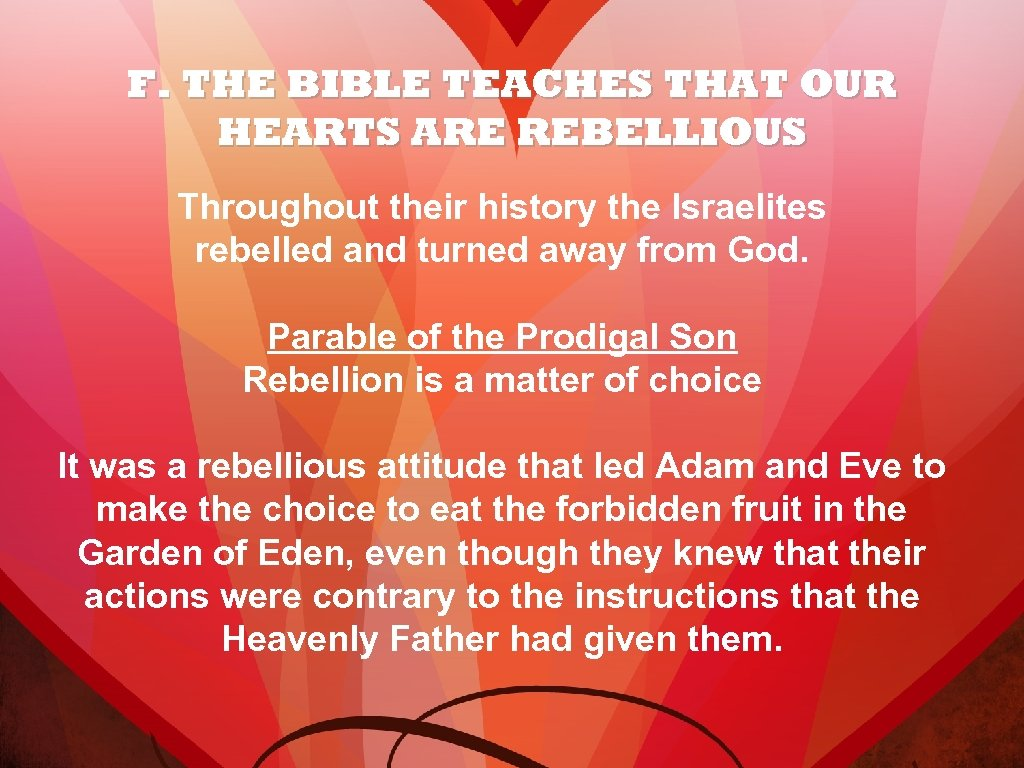 F. THE BIBLE TEACHES THAT OUR HEARTS ARE REBELLIOUS Throughout their history the Israelites