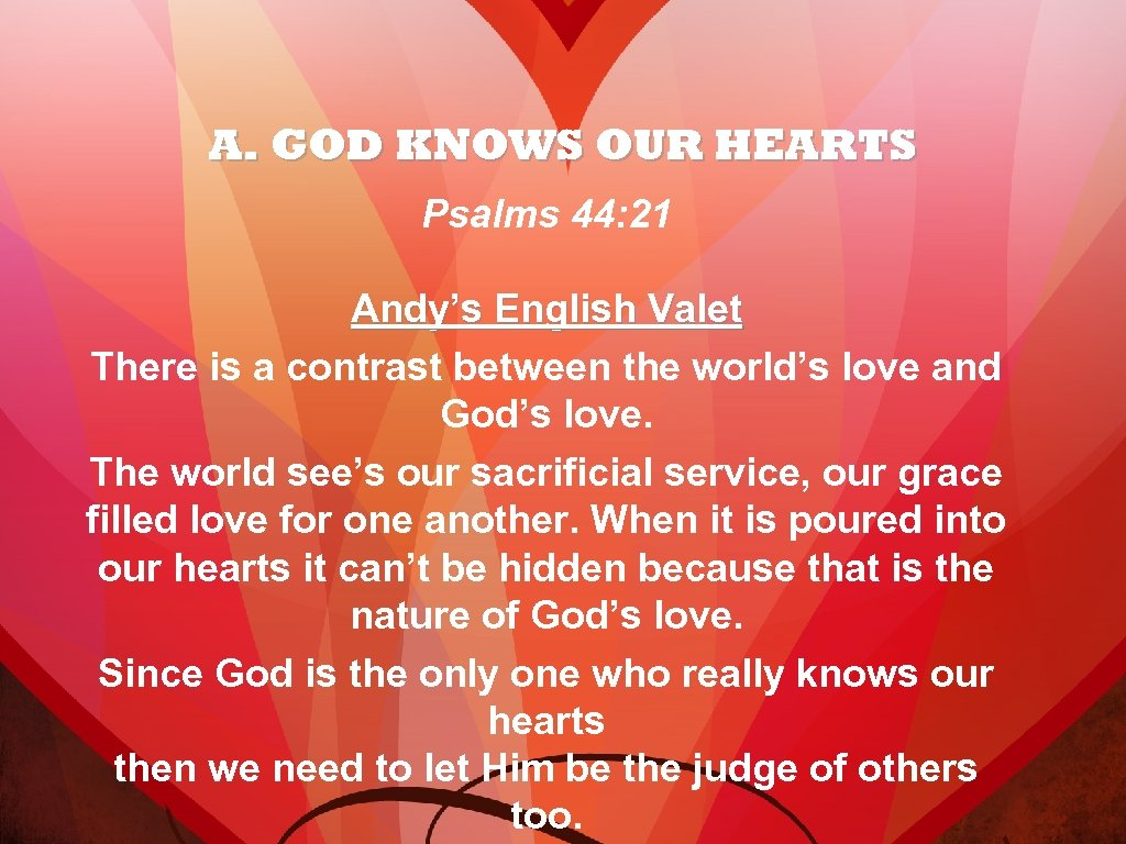 A. GOD KNOWS OUR HEARTS Psalms 44: 21 Andy's English Valet There is a