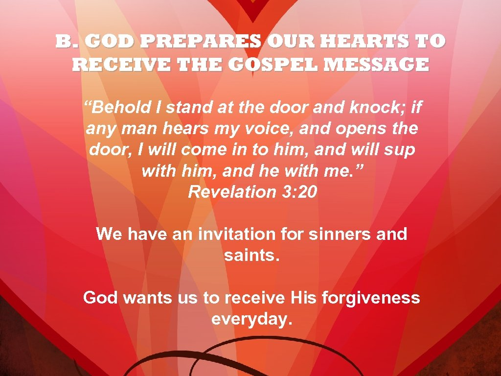 "B. GOD PREPARES OUR HEARTS TO RECEIVE THE GOSPEL MESSAGE ""Behold I stand at"