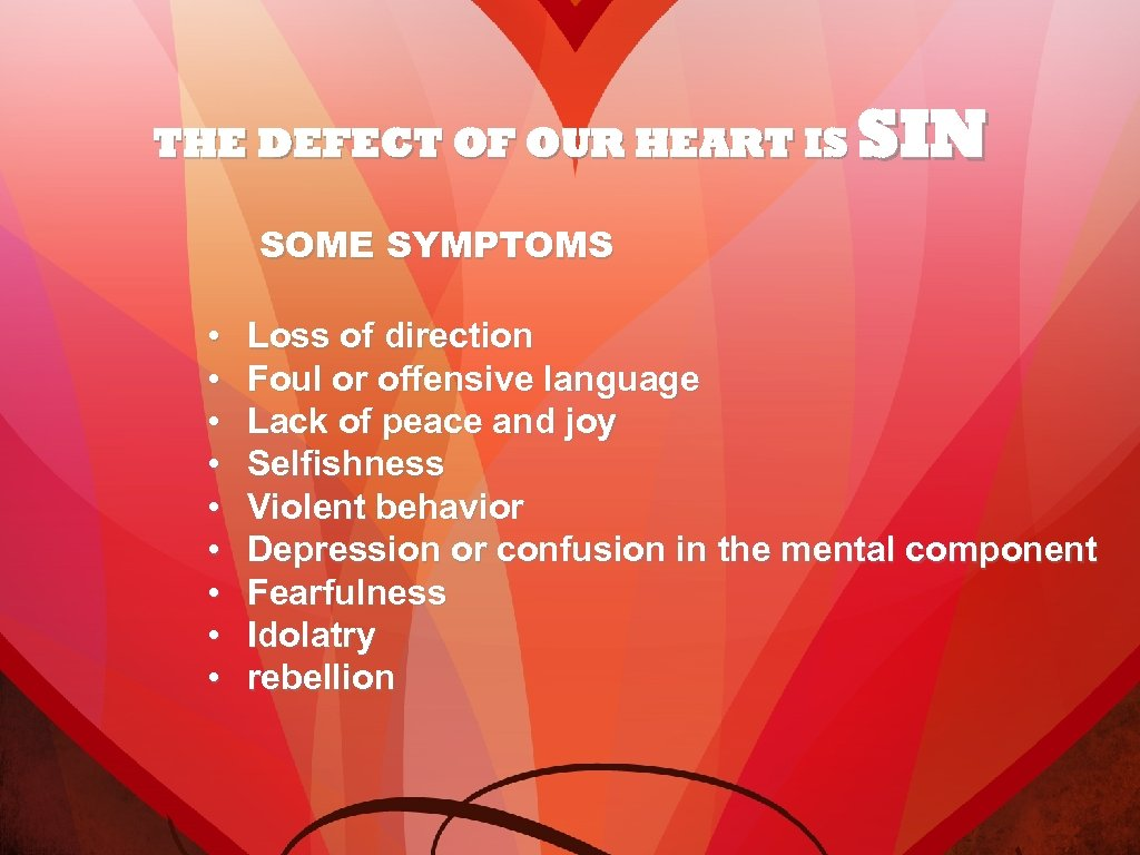THE DEFECT OF OUR HEART IS SIN SOME SYMPTOMS • • • Loss of