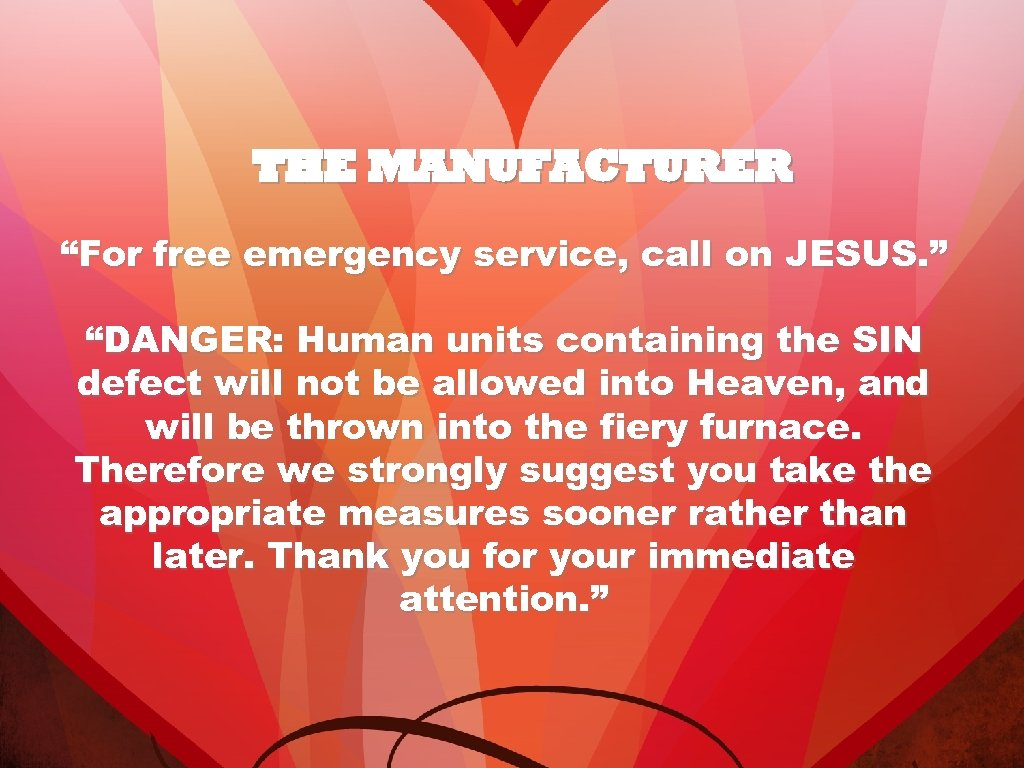 "THE MANUFACTURER ""For free emergency service, call on JESUS. "" ""DANGER: Human units containing"