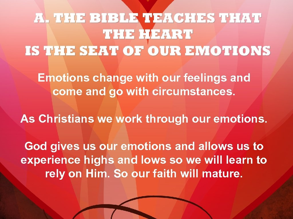A. THE BIBLE TEACHES THAT THE HEART IS THE SEAT OF OUR EMOTIONS Emotions