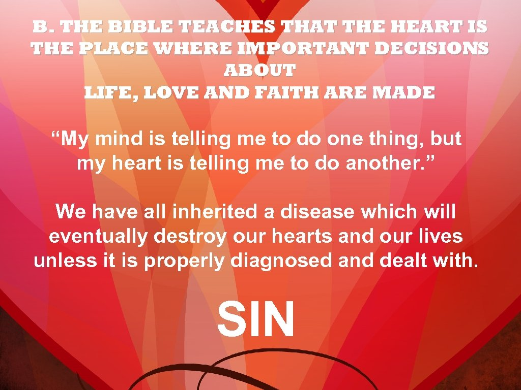 B. THE BIBLE TEACHES THAT THE HEART IS THE PLACE WHERE IMPORTANT DECISIONS ABOUT