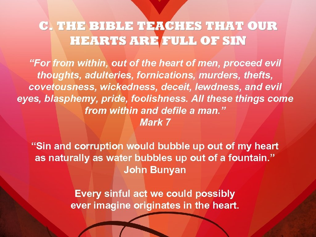 "C. THE BIBLE TEACHES THAT OUR HEARTS ARE FULL OF SIN ""For from within,"