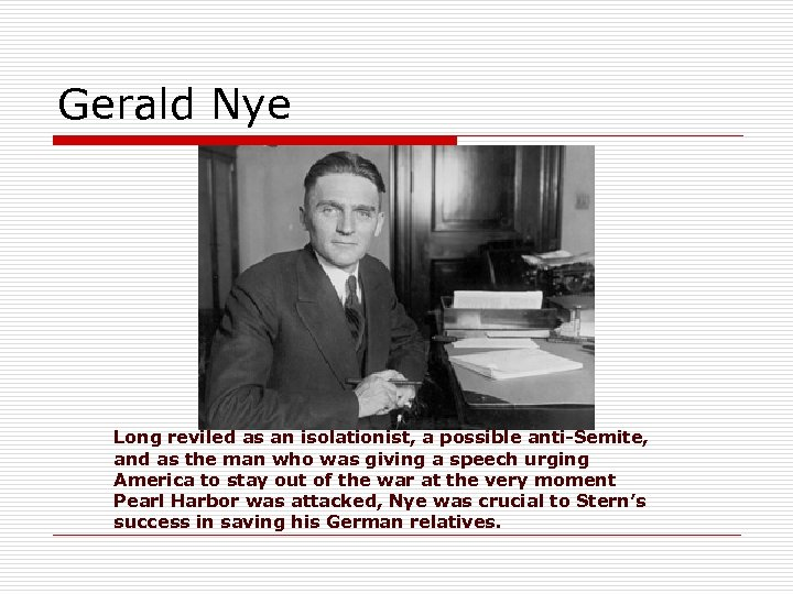 Gerald Nye Long reviled as an isolationist, a possible anti-Semite, and as the man