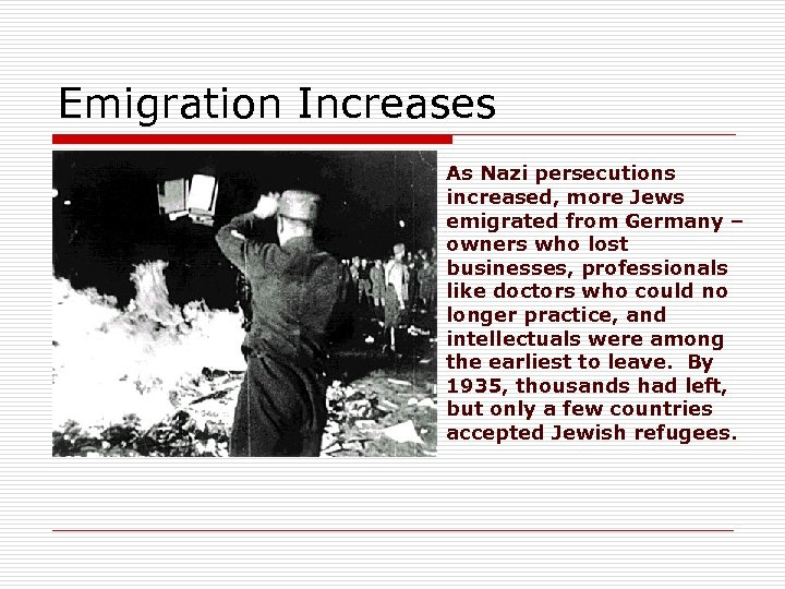 Emigration Increases As Nazi persecutions increased, more Jews emigrated from Germany – owners who