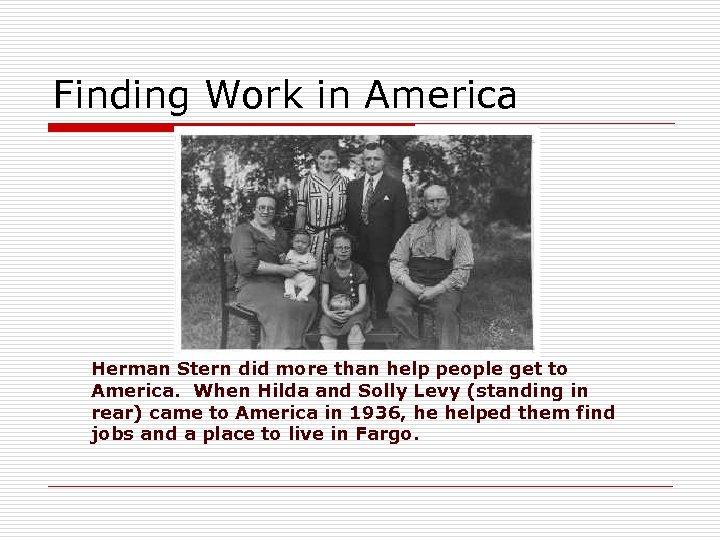 Finding Work in America Herman Stern did more than help people get to America.