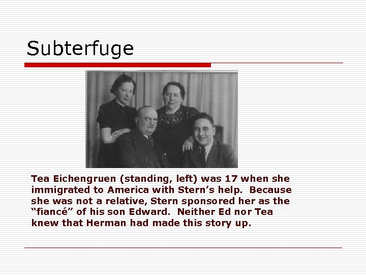 Subterfuge Tea Eichengruen (standing, left) was 17 when she immigrated to America with Stern's