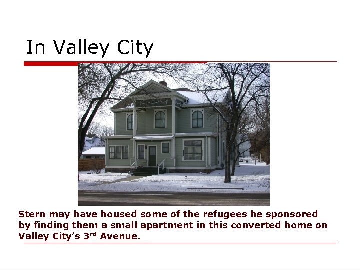 In Valley City Stern may have housed some of the refugees he sponsored by