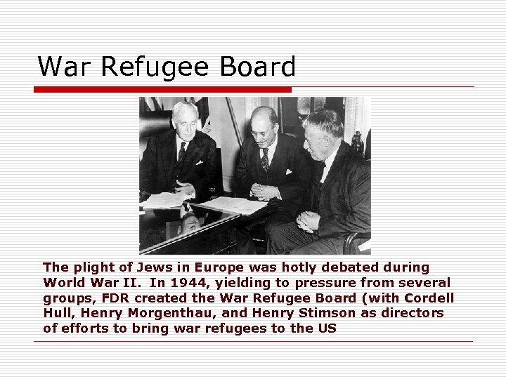 War Refugee Board The plight of Jews in Europe was hotly debated during World