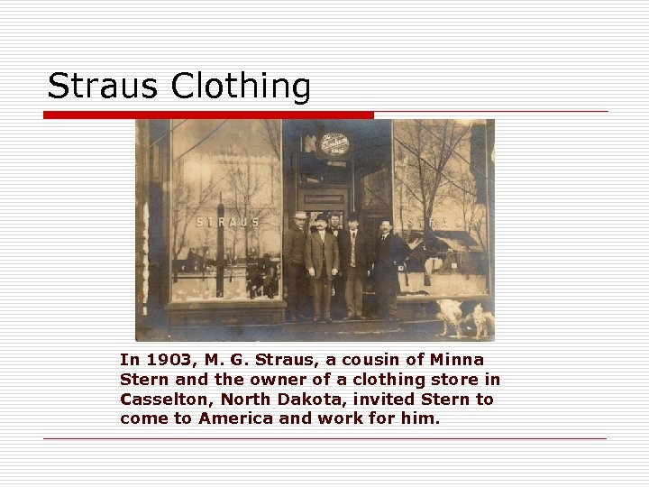 Straus Clothing In 1903, M. G. Straus, a cousin of Minna Stern and the