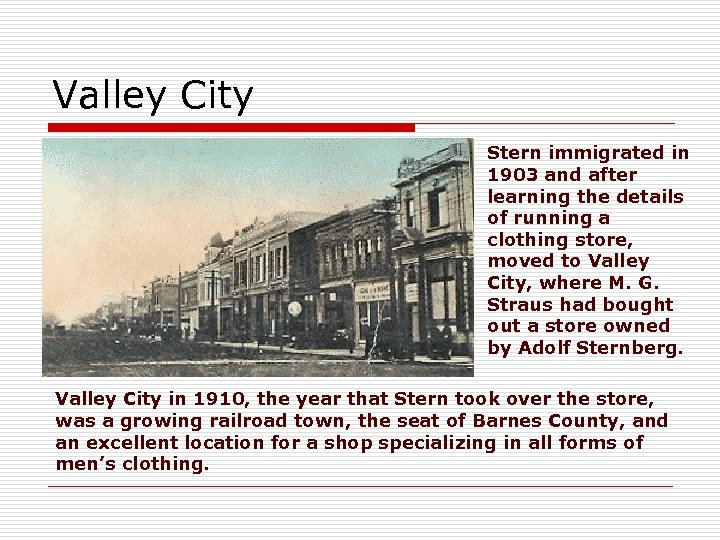 Valley City Stern immigrated in 1903 and after learning the details of running a