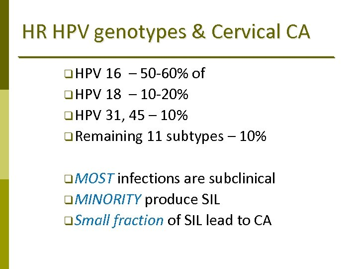 HR HPV genotypes & Cervical CA q HPV 16 – 50‐ 60% of q