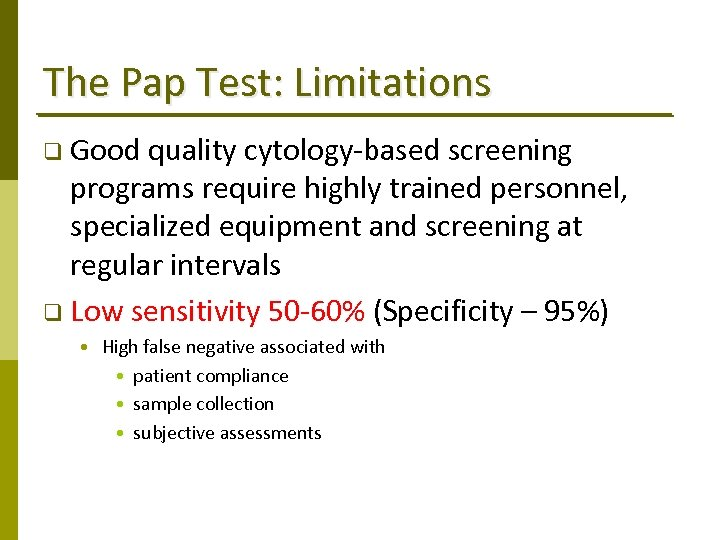 The Pap Test: Limitations q Good quality cytology‐based screening programs require highly trained personnel,