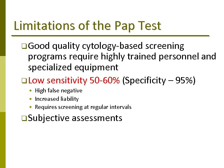 Limitations of the Pap Test q Good quality cytology‐based screening programs require highly trained