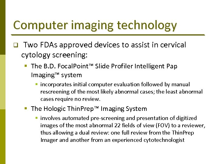 Computer imaging technology q Two FDAs approved devices to assist in cervical cytology screening: