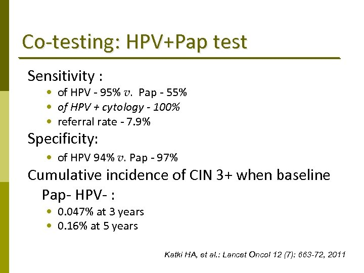 Co‐testing: HPV+Pap test Sensitivity : • of HPV ‐ 95% v. Pap ‐ 55%