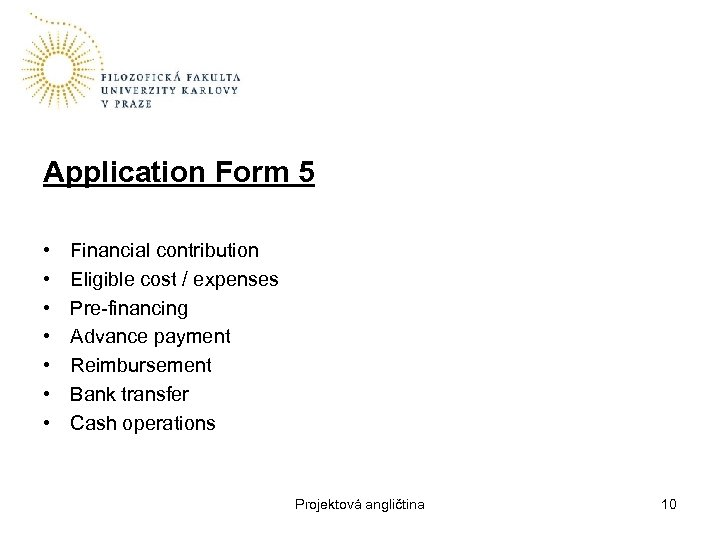 Application Form 5 • • Financial contribution Eligible cost / expenses Pre-financing Advance payment