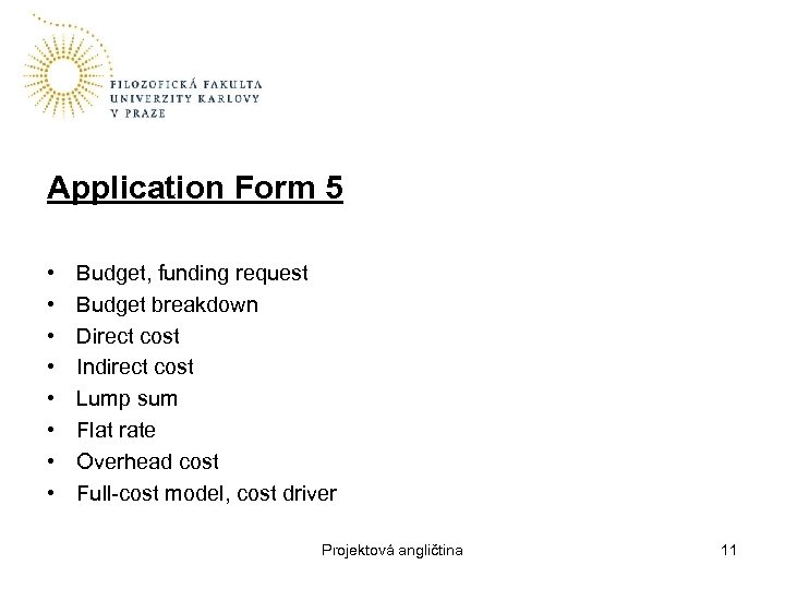 Application Form 5 • • Budget, funding request Budget breakdown Direct cost Indirect cost