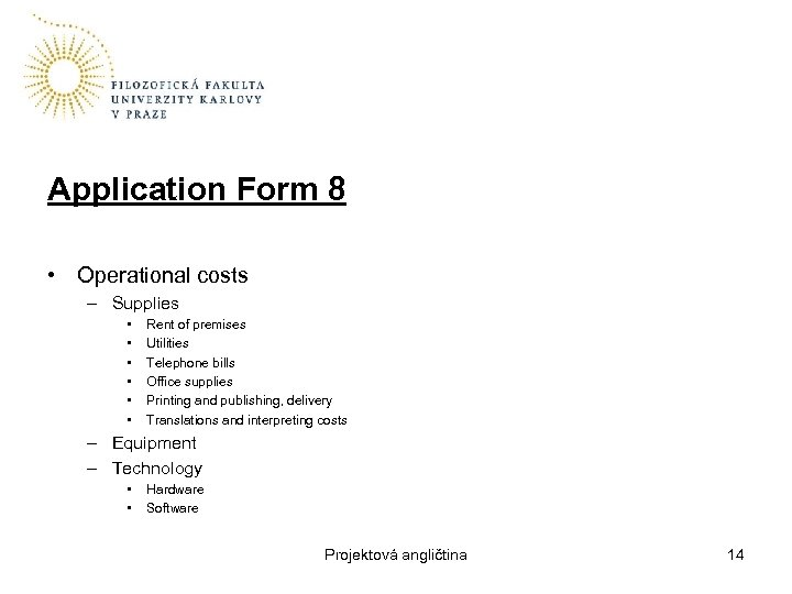 Application Form 8 • Operational costs – Supplies • • • Rent of premises