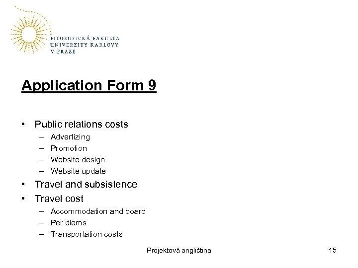 Application Form 9 • Public relations costs – – Advertizing Promotion Website design Website