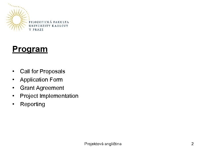 Program • • • Call for Proposals Application Form Grant Agreement Project Implementation Reporting