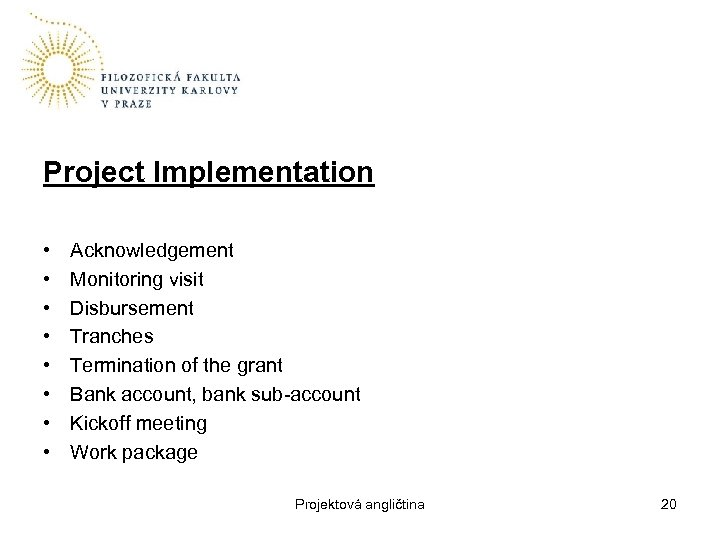 Project Implementation • • Acknowledgement Monitoring visit Disbursement Tranches Termination of the grant Bank