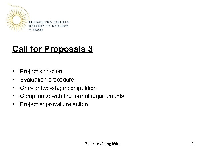 Call for Proposals 3 • • • Project selection Evaluation procedure One- or two-stage