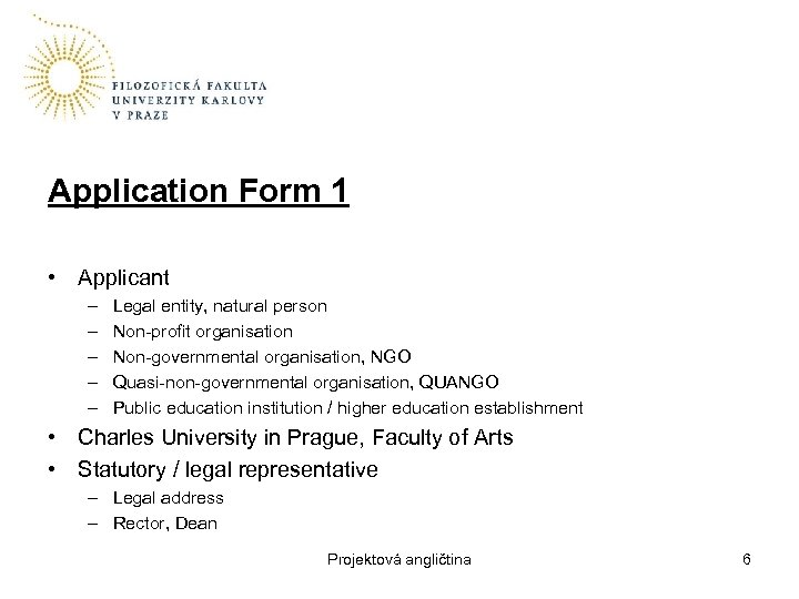 Application Form 1 • Applicant – – – Legal entity, natural person Non-profit organisation