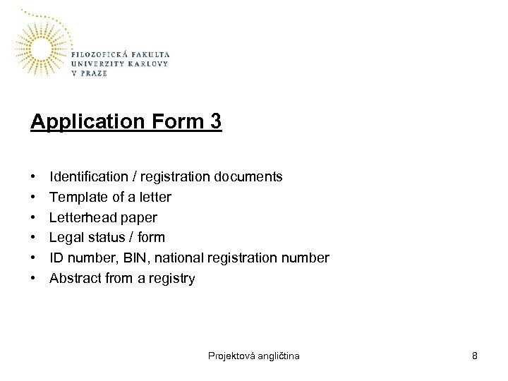 Application Form 3 • • • Identification / registration documents Template of a letter