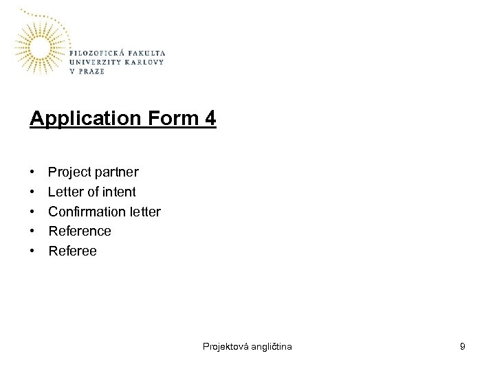 Application Form 4 • • • Project partner Letter of intent Confirmation letter Reference