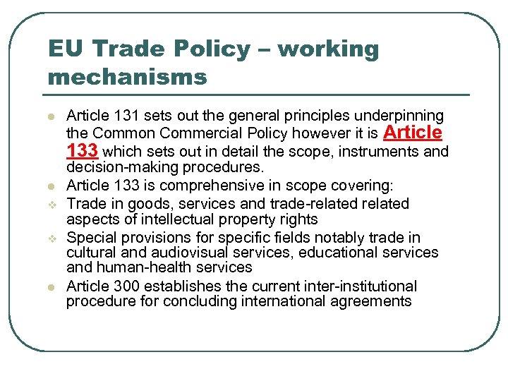 EU Trade Policy – working mechanisms l l v v l Article 131 sets