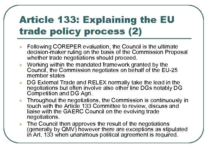 Article 133: Explaining the EU trade policy process (2) l l l Following COREPER