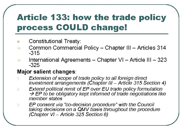 Article 133: how the trade policy process COULD change! Constitutional Treaty: Common Commercial Policy