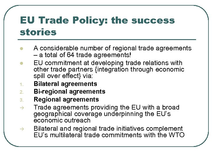 EU Trade Policy: the success stories l l 1. 2. 3. A considerable number